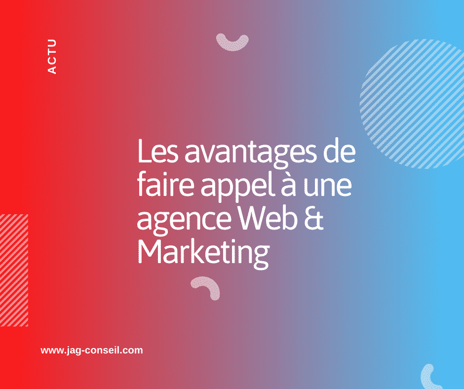 Les avantages de faire appel à une agence Web Marketing
